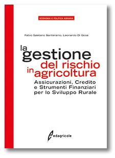 La gestione del rischio in agricoltura Assicurazioni, Credito e Strumenti Finanziari per lo Sviluppo Rurale